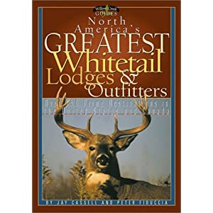 North America's Greatest Whitetail Lodges & Outfitters: More Than 250 Prine Destinations in the U.S. & Canada (Willow Creek Guides)