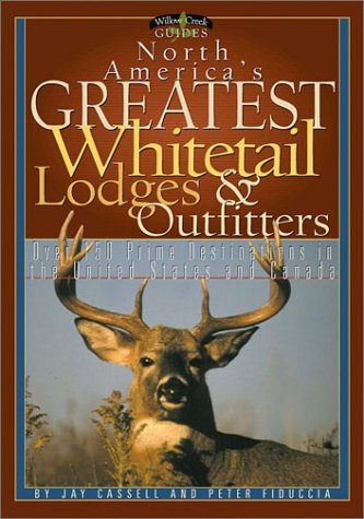 North America's Greatest Whitetail Lodges & Outfitters: More Than 250 Prine Destinations in the U.S. & Canada (Willow Creek Guides) -