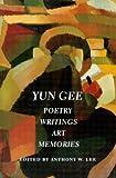 Yun Gee : Poetry, Writings, Art, Memories, Lee, Anthony W. and Karlstrom, Paul, 029598354X