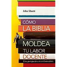 Cómo la Biblia moldea tu labor docente: Una perspectiva transformadora (Spanish Edition)
