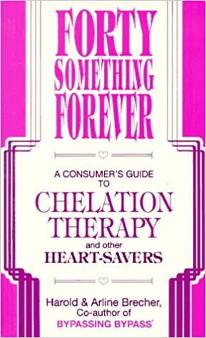 Forty Something Forever: A Consumer's Guide to Chelation Therapy and on