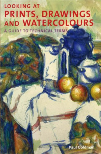 Looking at Prints, Drawings and Watercolours: A Guide to Technical Terms por Paul Goldman