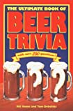 The Ultimate Book of Beer Trivia, Tom Debolski and Bill Yenne, 0912517077