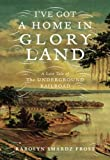 img - for I've Got a Home in Gloryland: A Lost Tale of the Underground Railroad book / textbook / text book