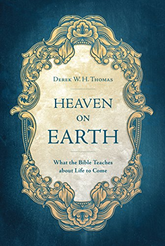 Heaven On Earth: What the Bible Teaches about Life to Come (Non Religious Beliefs About Life After Death)