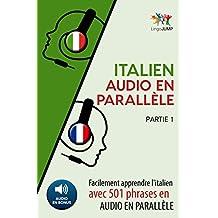 Italien audio en parallèle - Facilement apprendre l'italien avec 501 phrases en audio en parallèle - Partie 1 (French Edition)