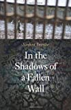 In the Shadows of a Fallen Wall, Sanford Tweedie, 0803271417