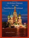 An Eclipse Odyssey on the Trans Siberian Railroad, Myron E. Sveum, 1439228590