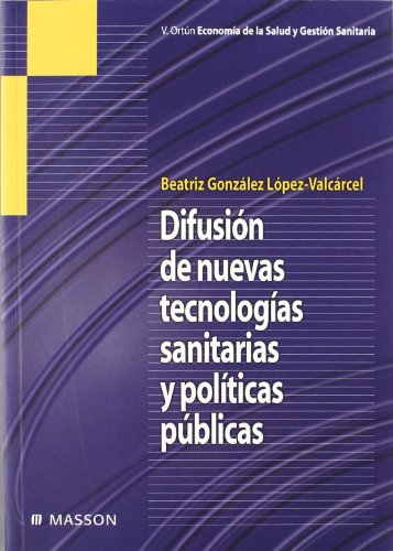 Descargar Libro Difusión De Nuevas Tecnologías Sanitarias Y Políticas Públicas B. González López-valcárcel