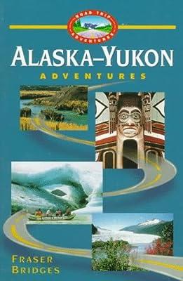 Alaska-Yukon Adventures (Road Trip Adventures)
