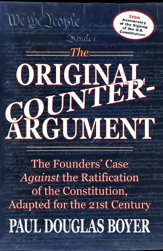 The Original Counter-Argument: The Founders' Case Against the Ratification of the Constitution, Adapted for the 21st Century