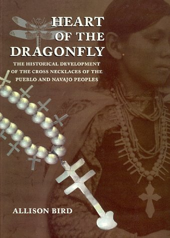 Heart of the Dragonfly: Historical Development of the Cross Necklaces of the Pueblo and Navajo Peoples by Univ of New Mexico Pr