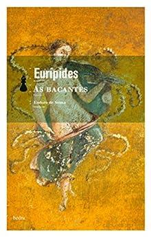 As bacantes: Com comentário e tradução direta do original grego por [Eurípides, de Souza, Eudoro]