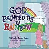 God Painted Us a Rainbow, Katrina Streza, 1623953413