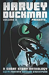Harvey Duckman Presents... Volume 3: A Collection of Sci-Fi, Fantasy, Steampunk and Horror Short Stories