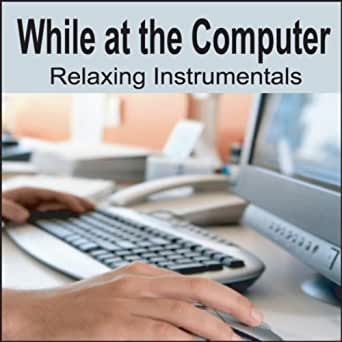 While at the Computer: Relaxing Music, Music for Work ...