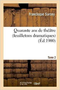 Ebook Descargar Libros Quarante Ans De Théâtre (feuilletons Dramatiques) Tome 2 Cuentos Infantiles Epub