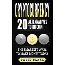 Cryptocurrency: 20 Alternatives to Bitcoin: The Smartest Ways to Make Money Today