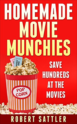 Homemade Movie Munchies: Save Hundreds at the Movies by [Sattler, Robert]