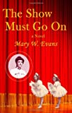 The Show Must Go on, Mary W. Evans, 0984461000