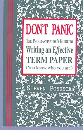 dont panic the procrastinators guide to writing an effective term paper Related ebook available are : dont panic the procrastinators guide to writing an effective term paper, guide desire under the.