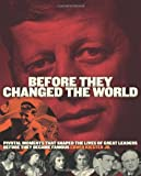 img - for Before They Changed the World: Pivotal Moments that Shaped the Lives of Great Leaders Before They Became Famous book / textbook / text book