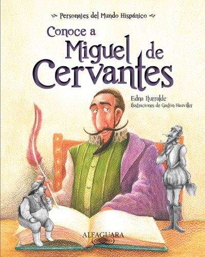 Conoce a Miguel de Cervantes / Get to know Miguel de Cervantes (Personajes Del Mundo Hispanico / Important Figures of the Hispanic World) (Spanish ... / Historical Figures of the Hispanic World)