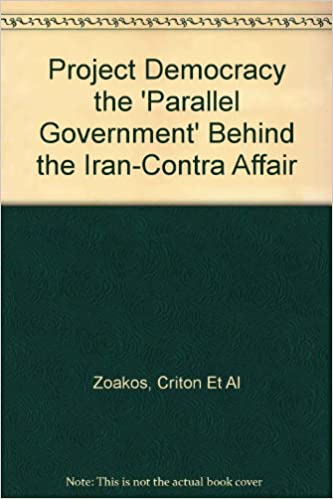 Project Democracy the 'Parallel Government' Behind the Iran-Contra Affair:  Zoakos, Criton Et Al: Amazon.com: Books