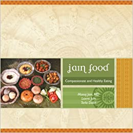 Jain food compasionate and healthy eating manoj jain laxmi jain jain food compasionate and healthy eating manoj jain laxmi jain tarla dalal 9780977317806 amazon books forumfinder Image collections