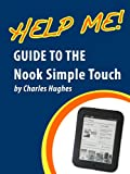 Help Me! Guide to the Nook Simple Touch: Step-by-Step User Guide for Barnes and Noble's First Touchscreen eReader