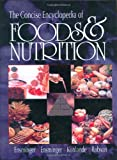 The Concise Encyclopedia of Foods and Nutrition, Ensminger, Audrey H., 0849344557
