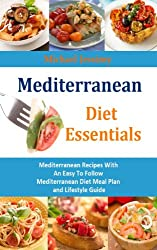 Mediterranean Diet Essentials: Mediterranean Recipes With An Easy To Follow Mediterranean Diet Meal Plan and Lifestyle Guide (English Edition)