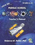 Focus on Middle School Astronomy Teacher's Manual, Rebecca W. Keller, 1936114496