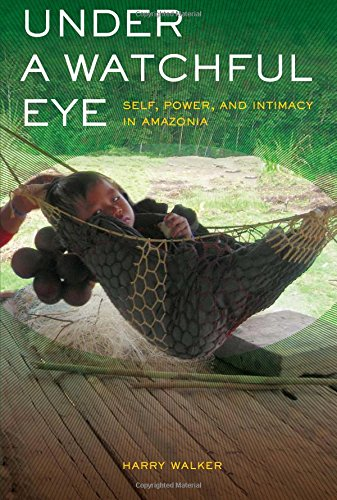 Under a Watchful Eye: Self, Power, and Intimacy in Amazonia (Ethnographic Studies in Subjectivity)