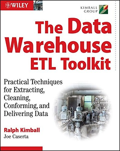 The Data Warehouse?ETL Toolkit: Practical Techniques for Extracting, Cleaning, Conforming, and Delivering Data