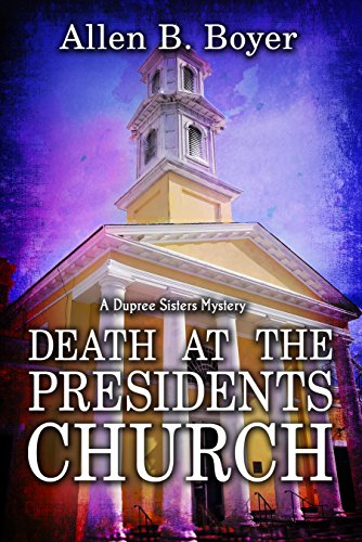Death at the Presidents Church: A Dupree Sisters Mystery (The Dupree Sisters Mystery Book 1)