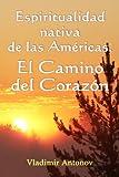 Espiritualidad Nativa de las Américas - El Camino del Corazón, Vladimir Antonov, 1460961366