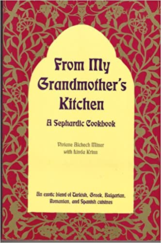 Download online From My Grandmother's Kitchen: A Sephardic Cookbook- An exotic blend of Turkish, Greek, Bulgarian, Romanian & Spanish Cuisines PDF