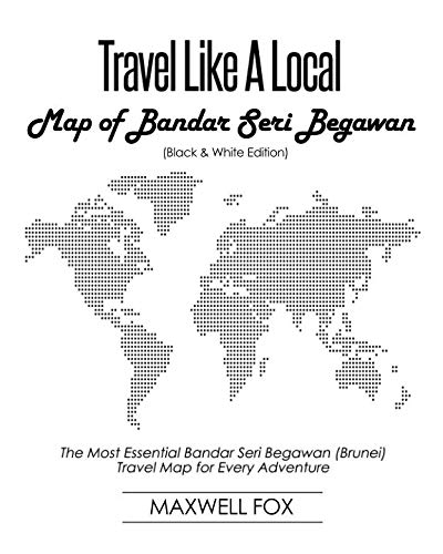 Travel Like a Local - Map of Bandar Seri Begawan (Black and White Edition): The Most Essential...