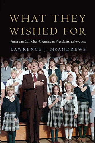 What They Wished For: American Catholics and American Presidents, 1960–2004 Lawrence J. McAndrews
