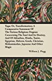 Yoga; or, Transformation; a Comparative Statement of the Various Religious Dogmas Concerning the Soul and Its Destiny, and of Akkadian, Hindu, Taoist, William J. Flagg, 1446077128