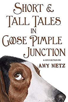 Short & Tall Tales in Goose Pimple Junction (Goose Pimple Junction Mysteries Book 3) by [Metz, Amy]