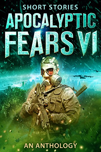 Apocalyptic Fears VI: An Anthology of Short Stories (Apocalyptic Fears Series Book 6) by [Tanpepper, Saul, Stroble, Steve, Thorn, J, Dragon, Greg, Estes, David, Roberts, J.V., Northern, Chris, Coates, Darcy, Bailey, Joseph J., VanDyke, David]