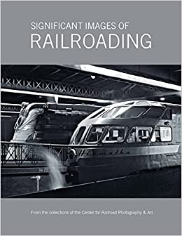 Significant Images Of Railroading por Scott Lothes