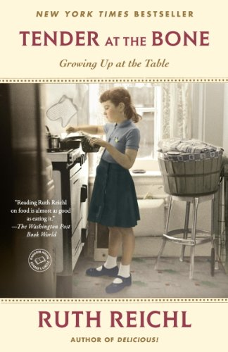 Tender at the Bone: Growing Up at the Table (Random House Reader's Circle) by Ruth Reichl