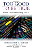 img - for Too Good to be True: Radical Christian Preaching, Year A book / textbook / text book