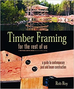602cada3f916 Timber Framing for the Rest of Us  A Guide to Contemporary Post and Beam  Construction  Rob Roy  9780865715080  Books - Amazon.ca