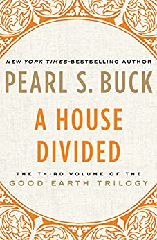 A House Divided (The Good Earth Trilogy Book 3) by [Buck, Pearl S.]