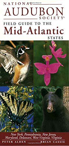 National Audubon Society Field Guide to the Mid-Atlantic States: New York, Pennsylvania, New Jersey, Maryland, Delaware, West Virginia, Virginia (National Audubon Society Field Guides)