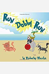 Run Dobby Run: (Fun Rhyming Picture Book/Bedtime Story with a Blue Heeler Australian Cattle Dog About Love, Friendships, And Chasing Cats ... Ages 2-8) Paperback